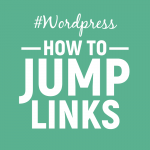 "Jump Links: How To Create Page Jumps Or ""Anchor Links"" In WordPress"